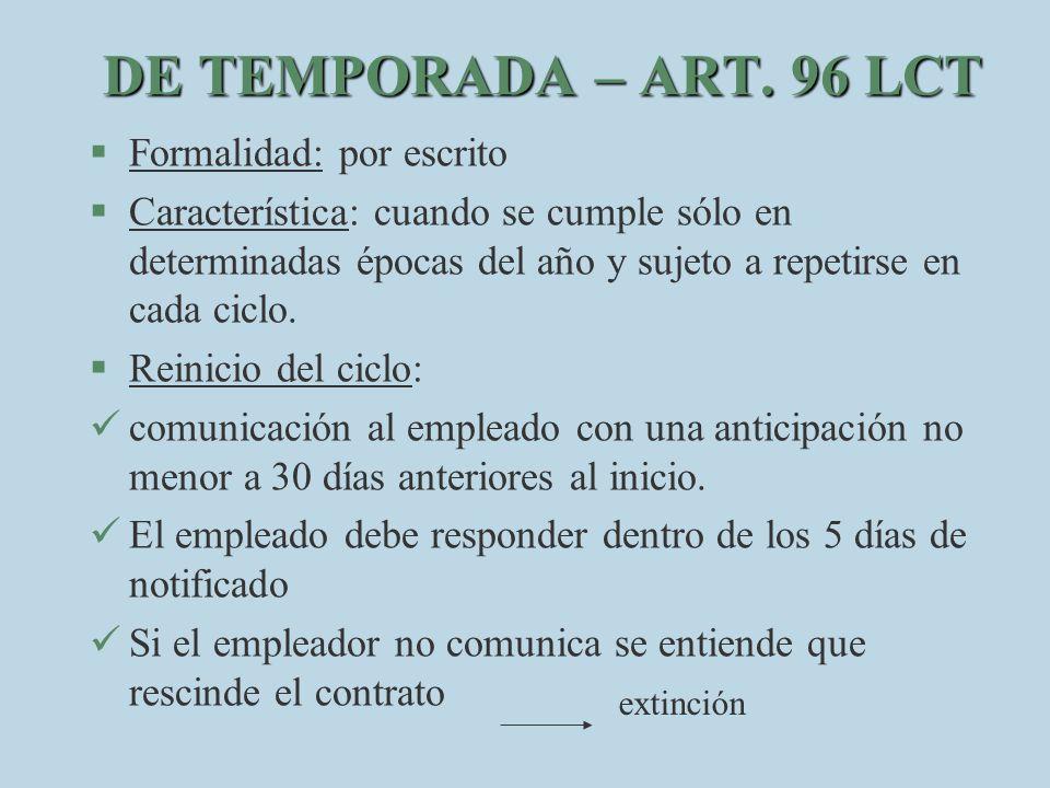 DE TEMPORADA – ART. 96 LCT §F§Formalidad: por escrito §C§Característica: cuando se cumple sólo en determinadas épocas del año y sujeto a repetirse en
