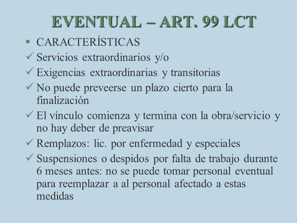EVENTUAL – ART. 99 LCT §C§CARACTERÍSTICAS S ervicios extraordinarios y/o E xigencias extraordinarias y transitorias N o puede preveerse un plazo ciert
