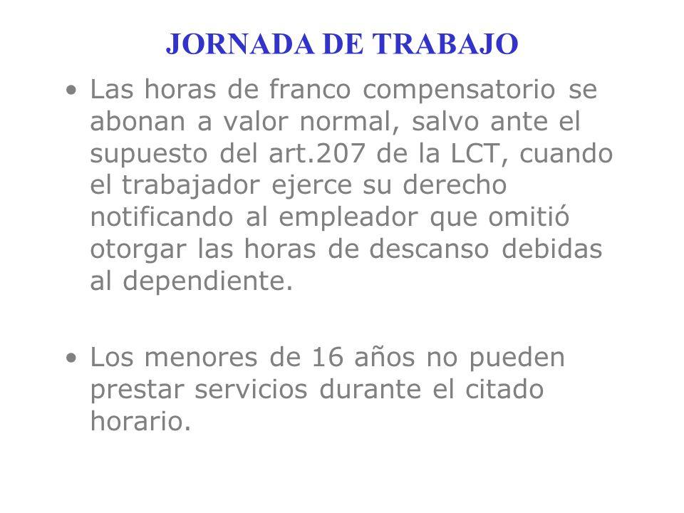 JORNADA DE TRABAJO Las horas de franco compensatorio se abonan a valor normal, salvo ante el supuesto del art.207 de la LCT, cuando el trabajador ejer