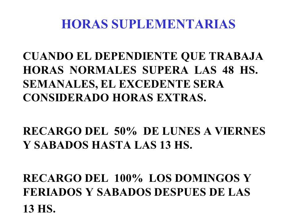 HORAS SUPLEMENTARIAS CUANDO EL DEPENDIENTE QUE TRABAJA HORAS NORMALES SUPERA LAS 48 HS. SEMANALES, EL EXCEDENTE SERA CONSIDERADO HORAS EXTRAS. RECARGO