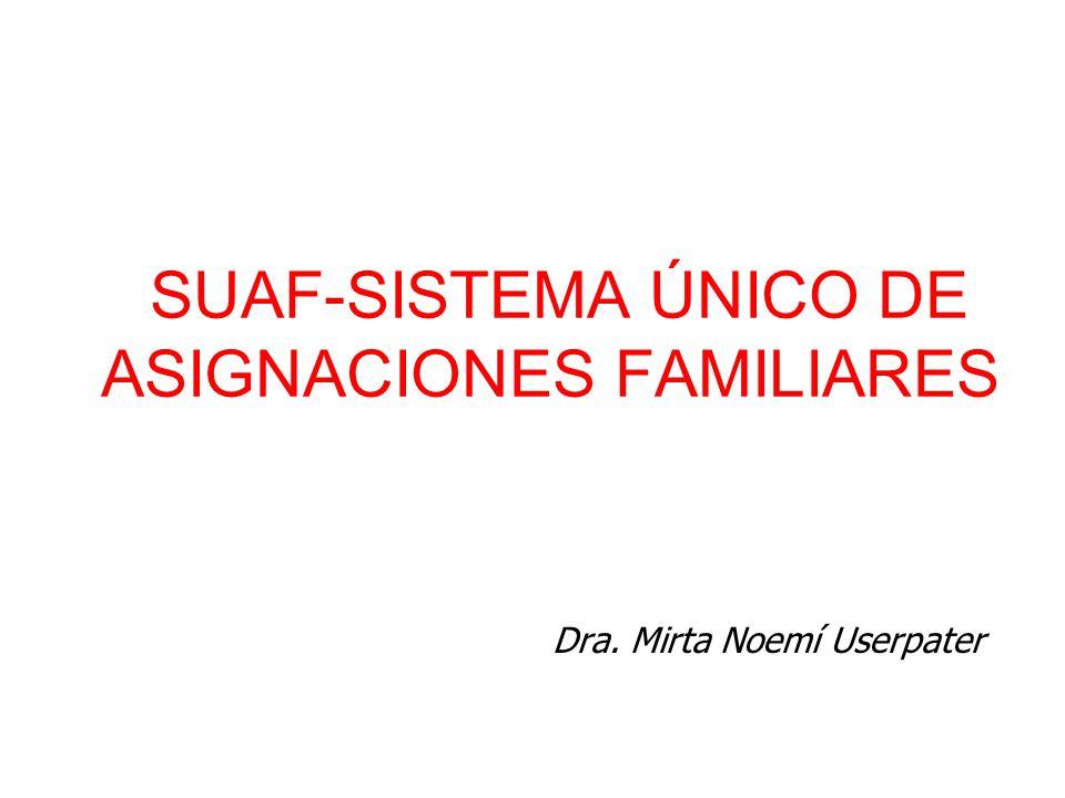 SUAF-SISTEMA ÚNICO DE ASIGNACIONES FAMILIARES Dra. Mirta Noemí Userpater