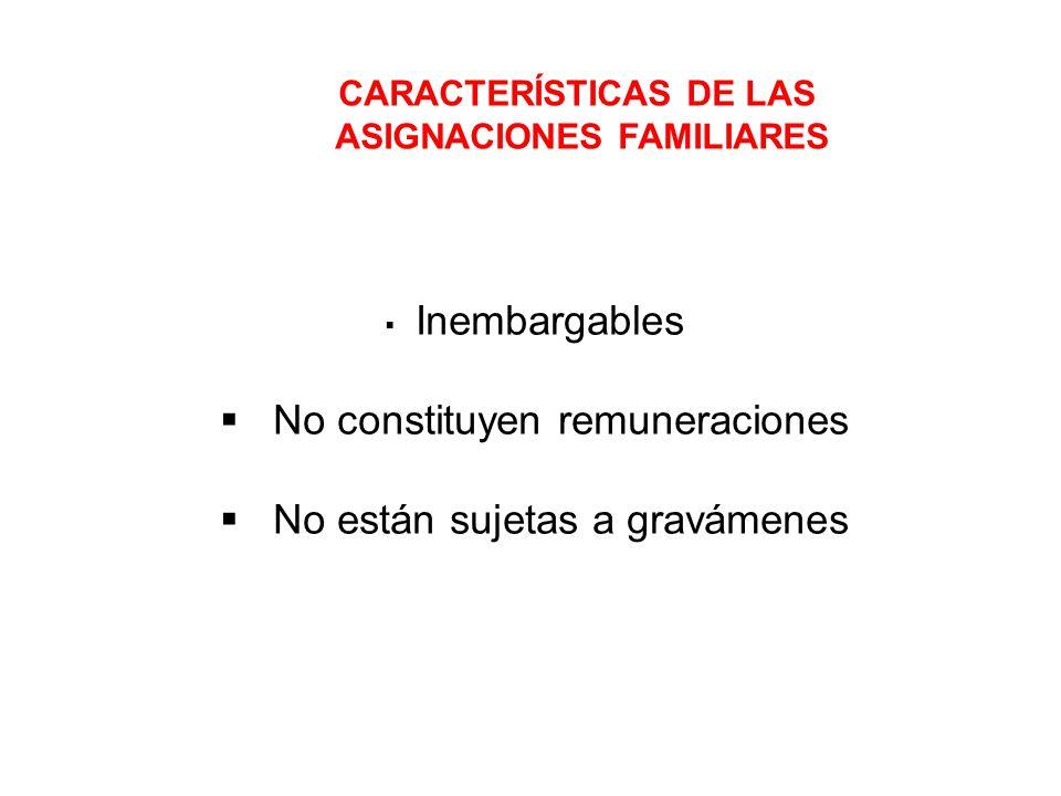 CARACTERÍSTICAS DE LAS ASIGNACIONES FAMILIARES Inembargables No constituyen remuneraciones No están sujetas a gravámenes