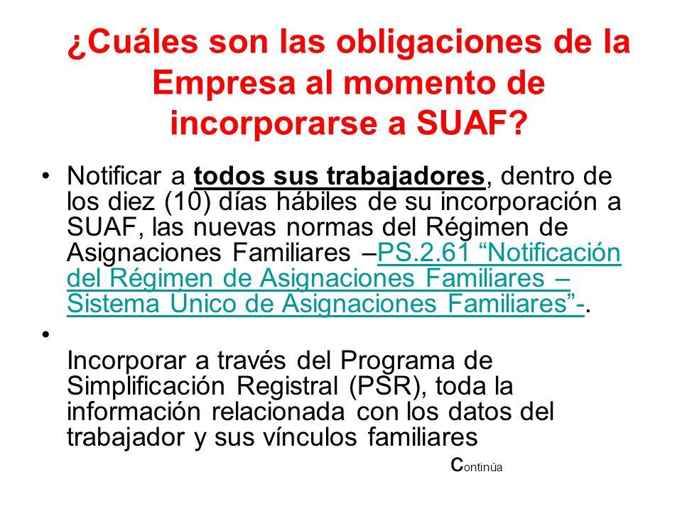 ¿Cuáles son las obligaciones de la Empresa al momento de incorporarse a SUAF? Notificar a todos sus trabajadores, dentro de los diez (10) días hábiles