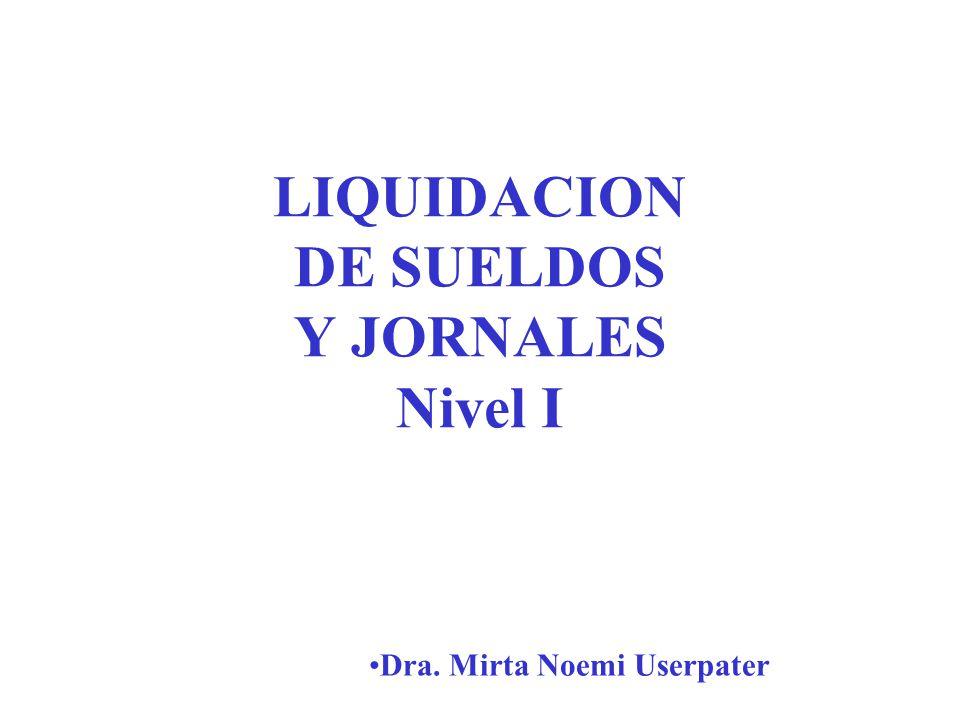 LIQUIDACION DE SUELDOS Y JORNALES Nivel I Dra. Mirta Noemi Userpater