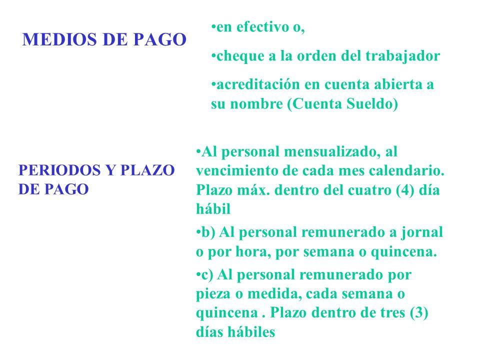 MEDIOS DE PAGO en efectivo o, cheque a la orden del trabajador acreditación en cuenta abierta a su nombre (Cuenta Sueldo) PERIODOS Y PLAZO DE PAGO Al