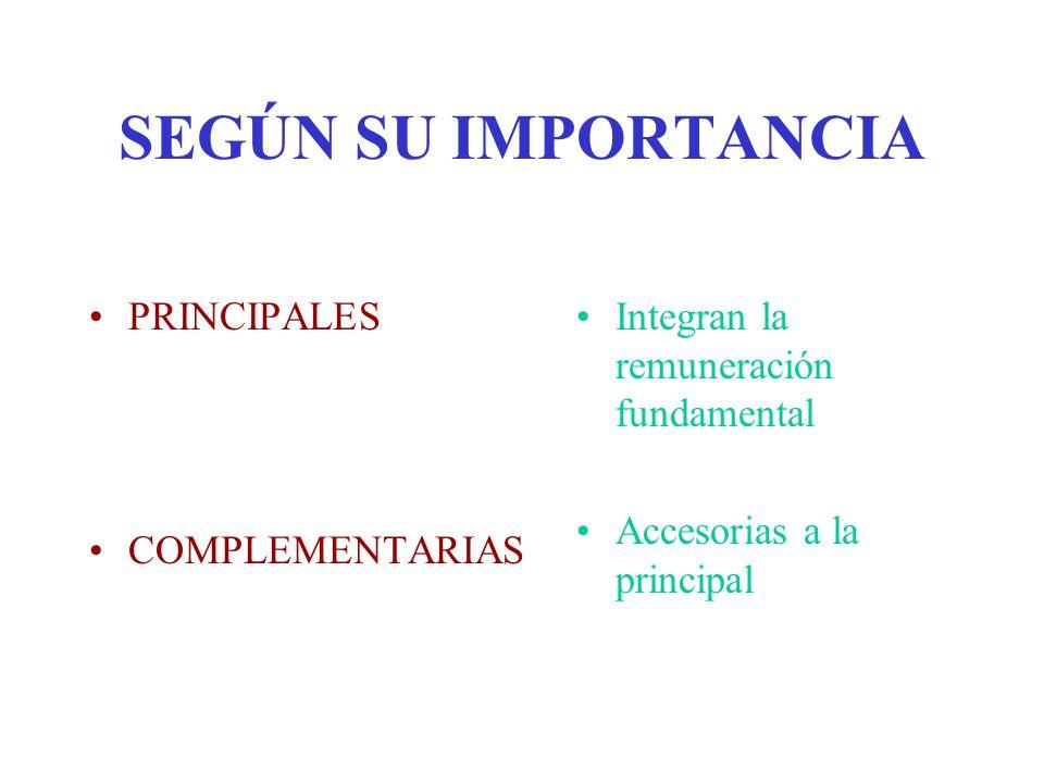 SEGÚN SU IMPORTANCIA PRINCIPALES COMPLEMENTARIAS Integran la remuneración fundamental Accesorias a la principal