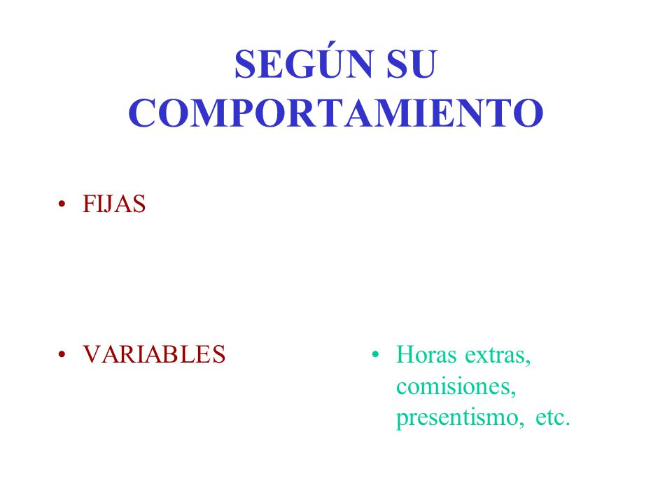 SEGÚN SU COMPORTAMIENTO FIJAS VARIABLESHoras extras, comisiones, presentismo, etc.