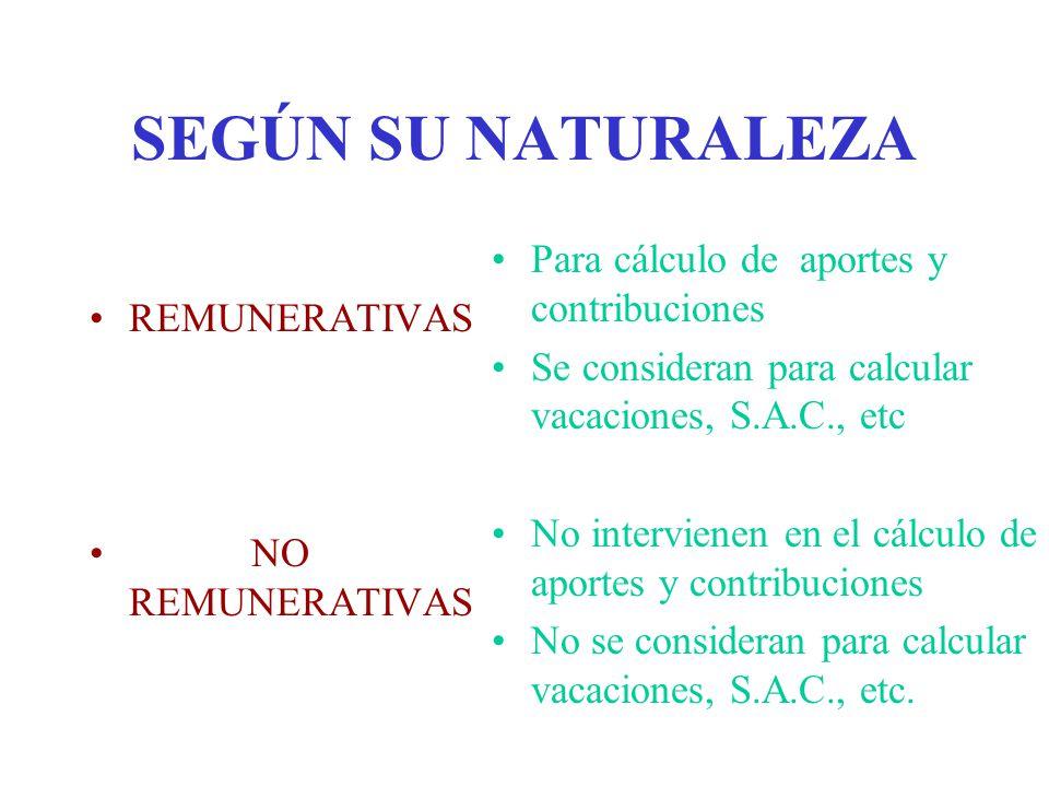 SEGÚN SU NATURALEZA REMUNERATIVAS NO REMUNERATIVAS Para cálculo de aportes y contribuciones Se consideran para calcular vacaciones, S.A.C., etc No int