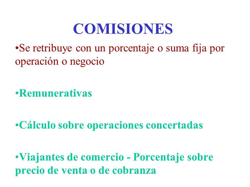 COMISIONES Se retribuye con un porcentaje o suma fija por operación o negocio Remunerativas Cálculo sobre operaciones concertadas Viajantes de comerci