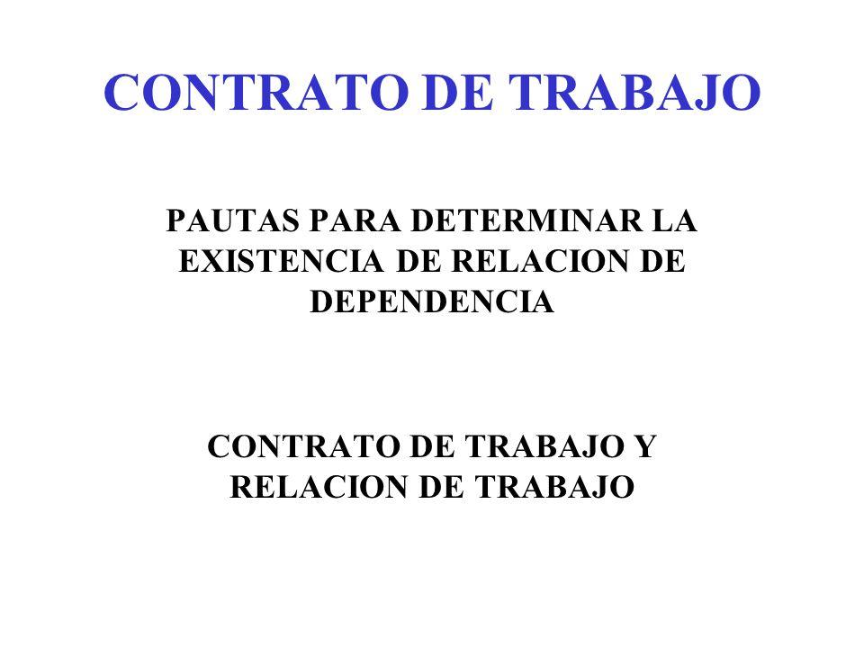 CONTRATO DE TRABAJO PAUTAS PARA DETERMINAR LA EXISTENCIA DE RELACION DE DEPENDENCIA CONTRATO DE TRABAJO Y RELACION DE TRABAJO