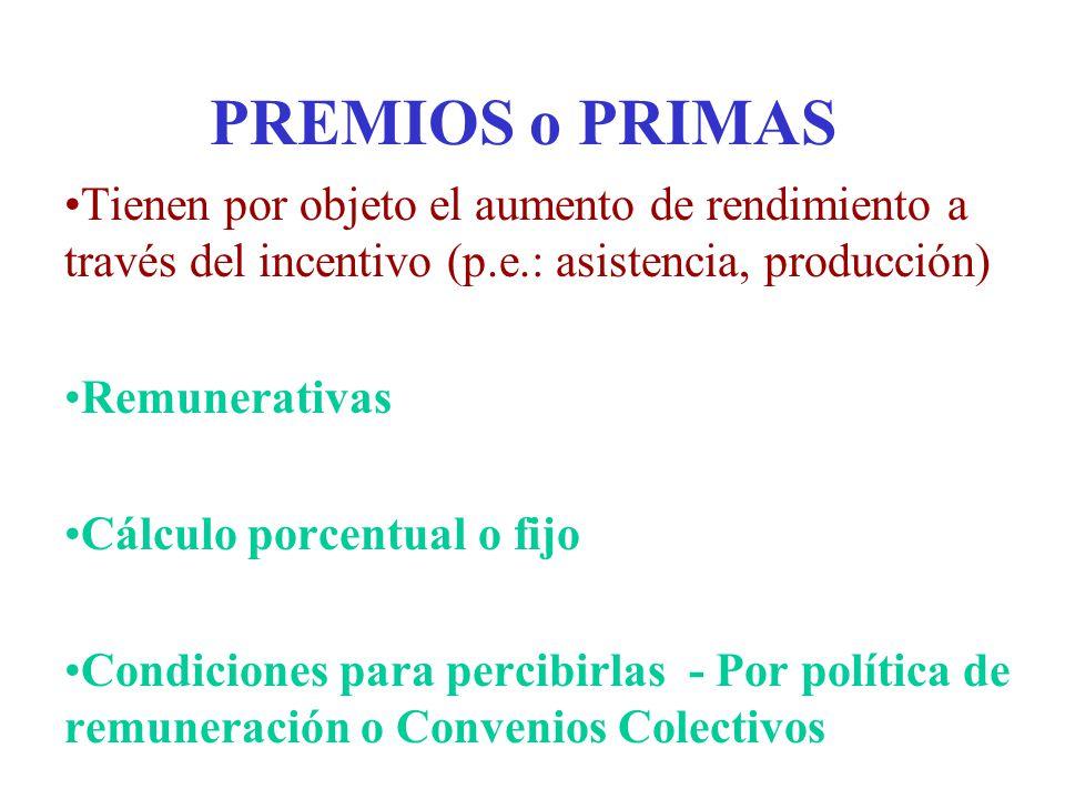 PREMIOS o PRIMAS Tienen por objeto el aumento de rendimiento a través del incentivo (p.e.: asistencia, producción) Remunerativas Cálculo porcentual o