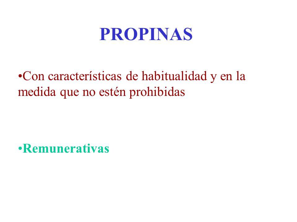 PROPINAS Con características de habitualidad y en la medida que no estén prohibidas Remunerativas