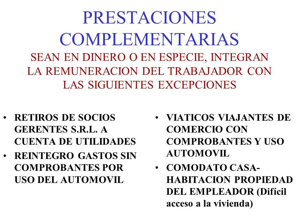 PRESTACIONES COMPLEMENTARIAS SEAN EN DINERO O EN ESPECIE, INTEGRAN LA REMUNERACION DEL TRABAJADOR CON LAS SIGUIENTES EXCEPCIONES RETIROS DE SOCIOS GER