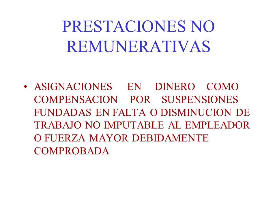 PRESTACIONES NO REMUNERATIVAS ASIGNACIONES EN DINERO COMO COMPENSACION POR SUSPENSIONES FUNDADAS EN FALTA O DISMINUCION DE TRABAJO NO IMPUTABLE AL EMP