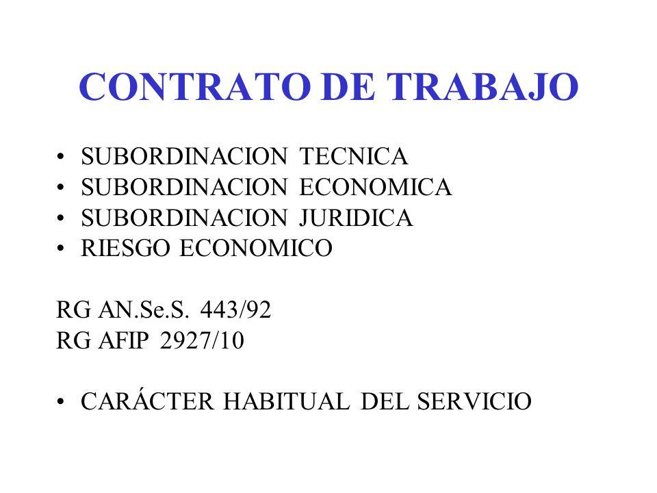 CONTRATO DE TRABAJO SUBORDINACION TECNICA SUBORDINACION ECONOMICA SUBORDINACION JURIDICA RIESGO ECONOMICO RG AN.Se.S. 443/92 RG AFIP 2927/10 CARÁCTER