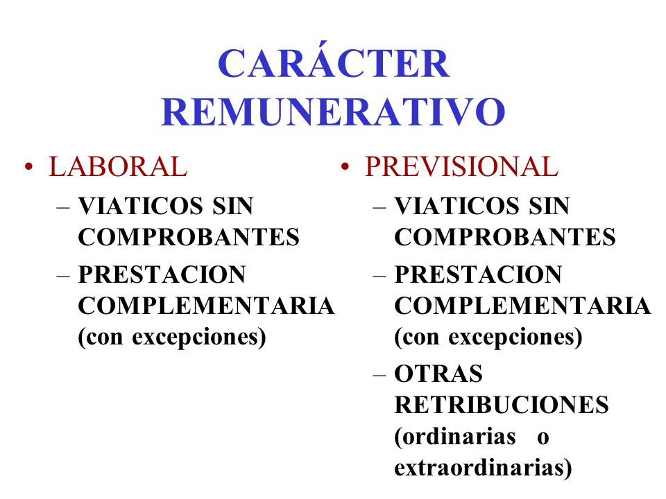 CARÁCTER REMUNERATIVO LABORAL –VIATICOS SIN COMPROBANTES –PRESTACION COMPLEMENTARIA (con excepciones) PREVISIONAL –VIATICOS SIN COMPROBANTES –PRESTACI