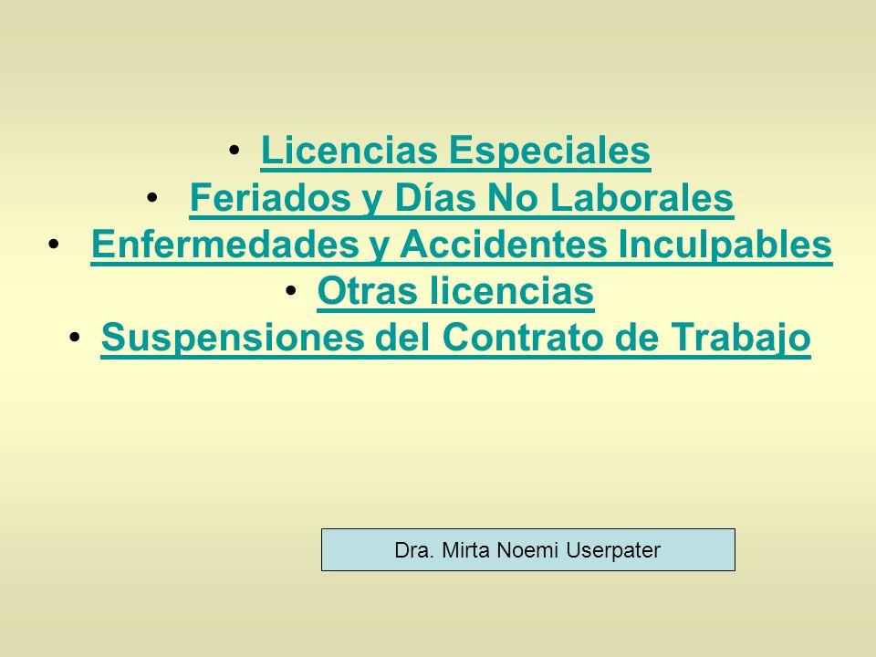 Licencias Especiales Feriados y Días No Laborales Enfermedades y Accidentes Inculpables Otras licencias Suspensiones del Contrato de Trabajo Dra. Mirt