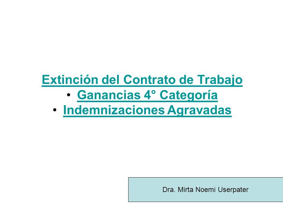 Extinción del Contrato de Trabajo Ganancias 4° Categoría Indemnizaciones Agravadas Dra. Mirta Noemi Userpater