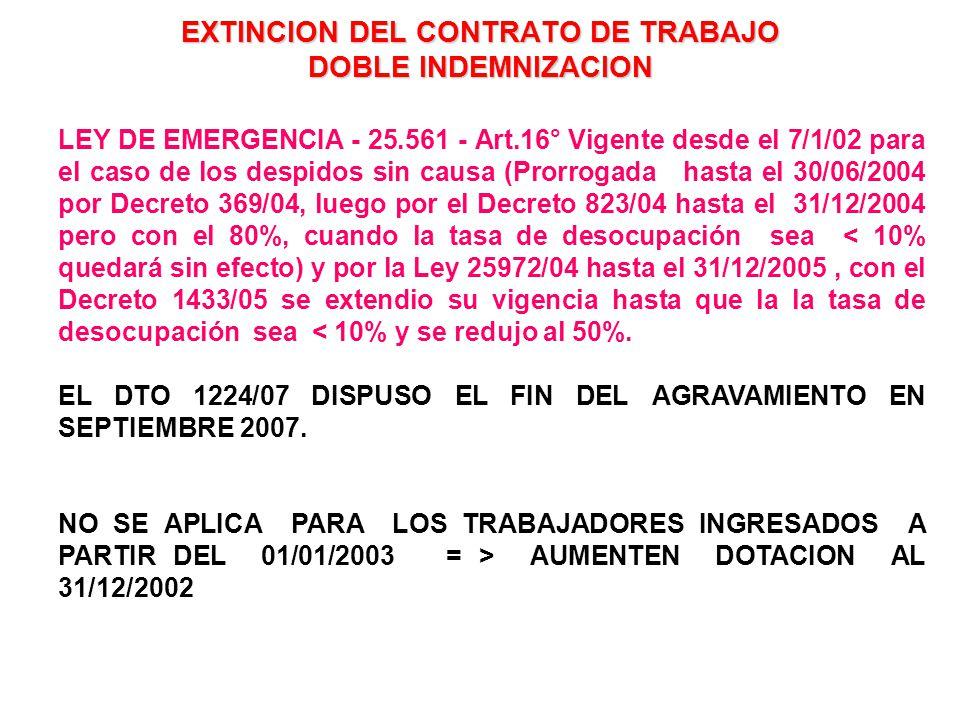 EXTINCION DEL CONTRATO DE TRABAJO DOBLE INDEMNIZACION LEY DE EMERGENCIA - 25.561 - Art.16° Vigente desde el 7/1/02 para el caso de los despidos sin ca