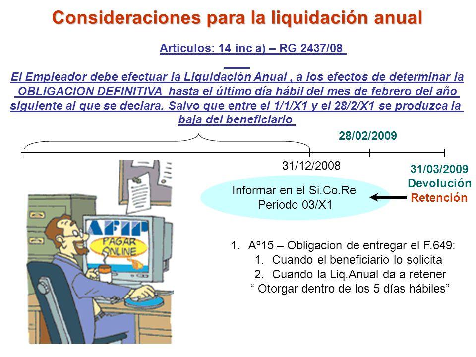 Informar en el Si.Co.Re Periodo 03/X1 Consideraciones para la liquidación anual Articulos: 14 inc a) – RG 2437/08 El Empleador debe efectuar la Liquid