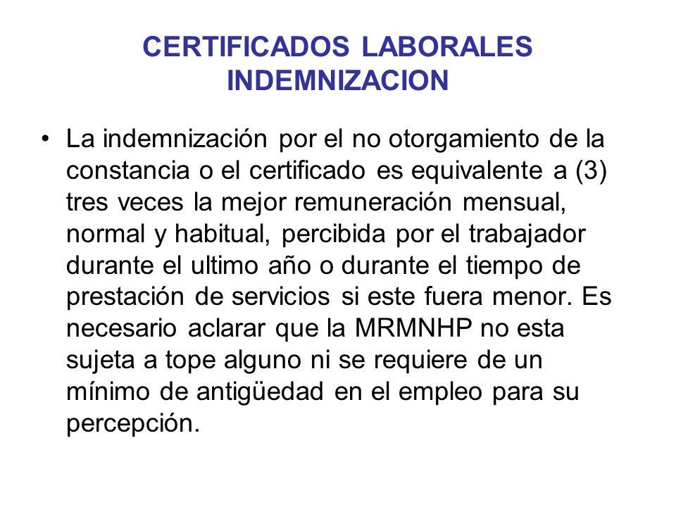 CERTIFICADOS LABORALES INDEMNIZACION La indemnización por el no otorgamiento de la constancia o el certificado es equivalente a (3) tres veces la mejo