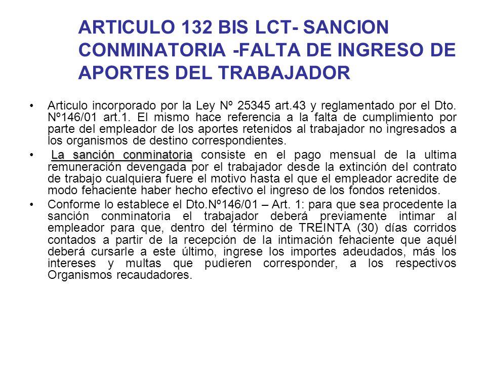ARTICULO 132 BIS LCT- SANCION CONMINATORIA -FALTA DE INGRESO DE APORTES DEL TRABAJADOR Articulo incorporado por la Ley Nº 25345 art.43 y reglamentado