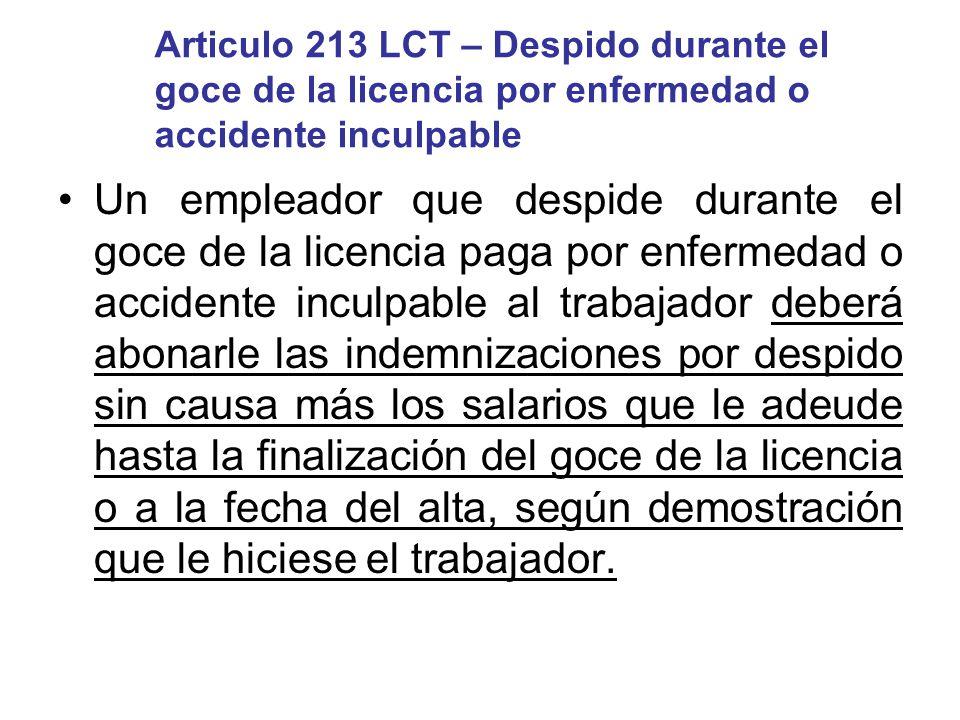 Articulo 213 LCT – Despido durante el goce de la licencia por enfermedad o accidente inculpable Un empleador que despide durante el goce de la licenci