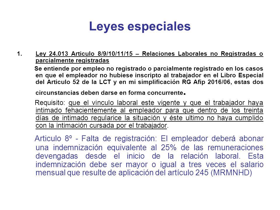 Leyes especiales 1.Ley 24.013 Articulo 8/9/10/11/15 – Relaciones Laborales no Registradas o parcialmente registradas Se entiende por empleo no registr
