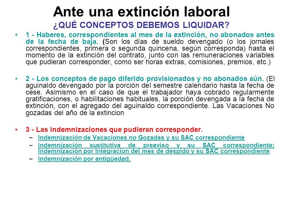Ante una extinción laboral ¿QUÉ CONCEPTOS DEBEMOS LIQUIDAR? 1 - Haberes, correspondientes al mes de la extinción, no abonados antes de la fecha de baj