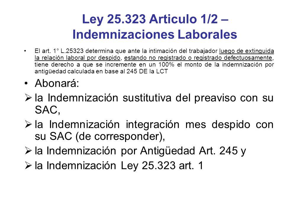 Ley 25.323 Articulo 1/2 – Indemnizaciones Laborales El art. 1° L.25323 determina que ante la intimación del trabajador luego de extinguida la relación