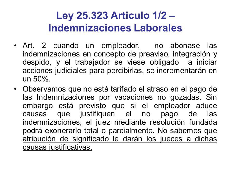 Ley 25.323 Articulo 1/2 – Indemnizaciones Laborales Art. 2 cuando un empleador, no abonase las indemnizaciones en concepto de preaviso, integración y