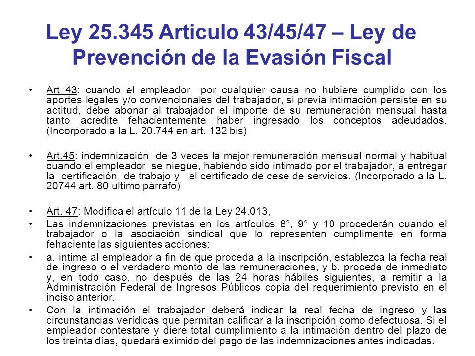 Ley 25.345 Articulo 43/45/47 – Ley de Prevención de la Evasión Fiscal Art 43: cuando el empleador por cualquier causa no hubiere cumplido con los apor