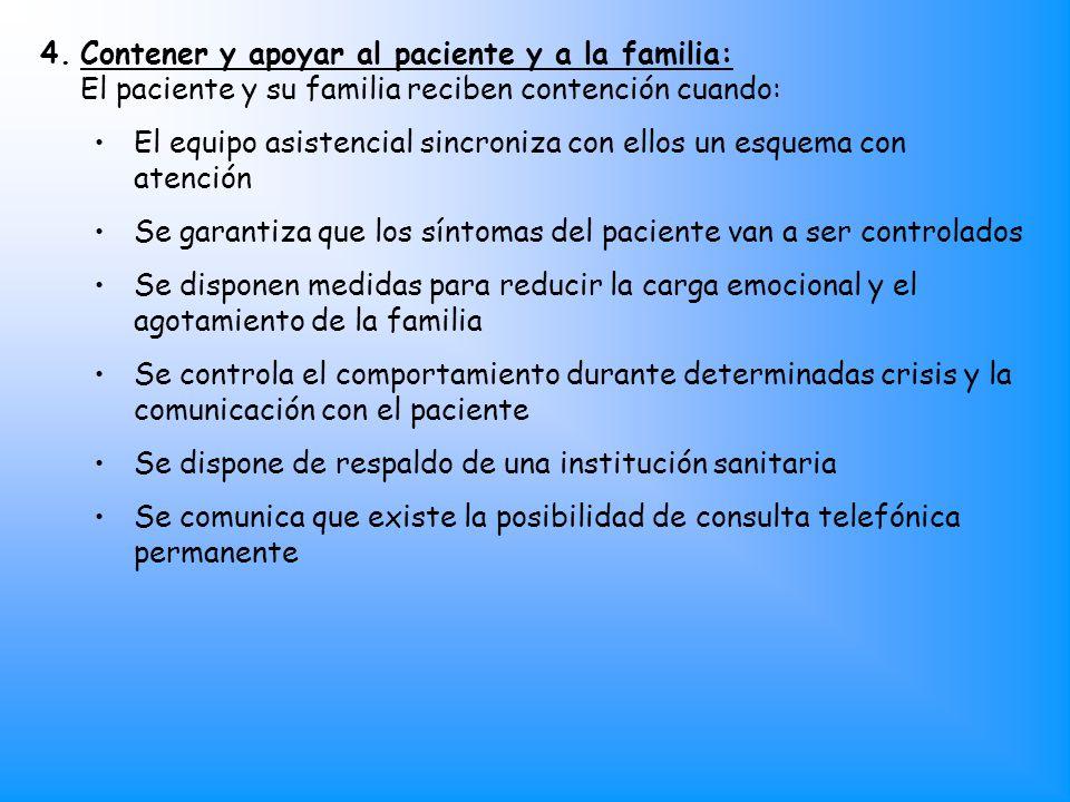 4.Contener y apoyar al paciente y a la familia: El paciente y su familia reciben contención cuando: El equipo asistencial sincroniza con ellos un esqu