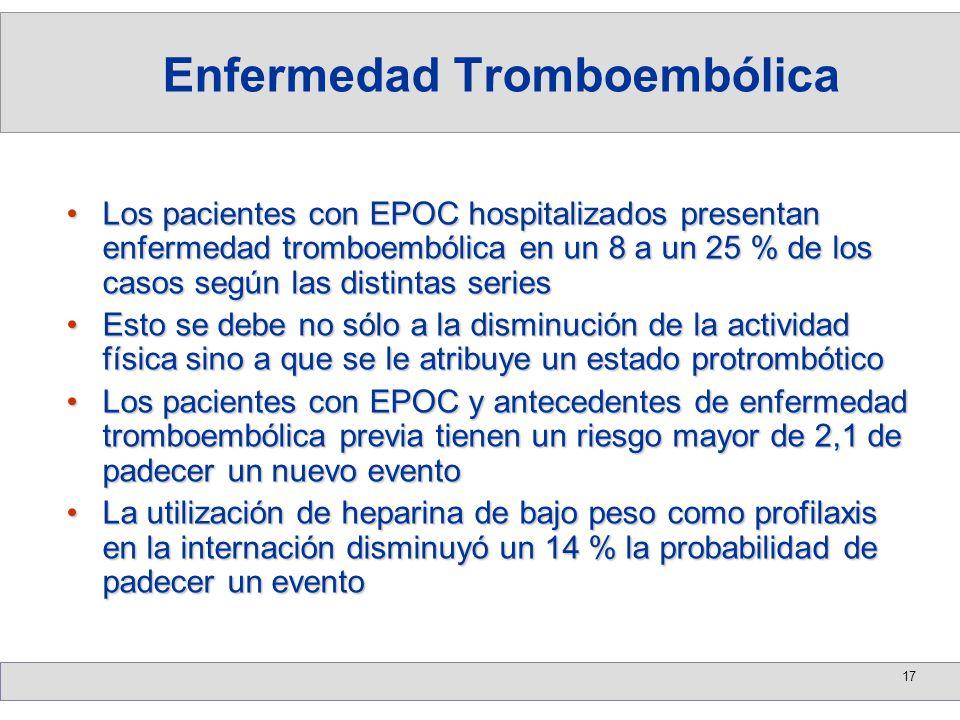 17 Los pacientes con EPOC hospitalizados presentan enfermedad tromboembólica en un 8 a un 25 % de los casos según las distintas seriesLos pacientes co