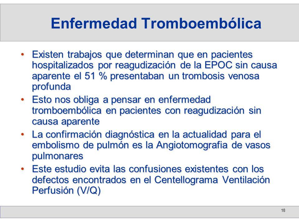 18 Existen trabajos que determinan que en pacientes hospitalizados por reagudización de la EPOC sin causa aparente el 51 % presentaban un trombosis ve