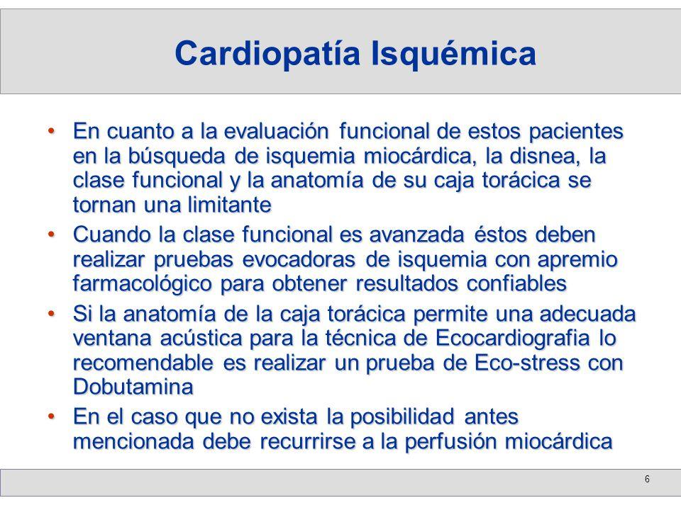 7 Cuando se recurre a la perfusión miocárdica conocida hoy como SPECT debe utilizarse, si no lo permitiera la baja clase funcional, el dipiridamol como apremio farmacológicoCuando se recurre a la perfusión miocárdica conocida hoy como SPECT debe utilizarse, si no lo permitiera la baja clase funcional, el dipiridamol como apremio farmacológico En los pacientes con EPOC el dipiridamol puede incrementar la disnea en un 30 a 40 % de los casos con caídas del FEV 1 de más del 15 % (revierten con aminofilina endovenosa)En los pacientes con EPOC el dipiridamol puede incrementar la disnea en un 30 a 40 % de los casos con caídas del FEV 1 de más del 15 % (revierten con aminofilina endovenosa) Esto lleva a que el SPECT tenga en esta población contraindicaciones absolutas las cuales son: Peak-Flow menor a 400 ml tras tratamiento broncodilatador, saturación de oxígeno menor al 85 % y frecuencia respiratoria superior a 18 por minuto en reposoEsto lleva a que el SPECT tenga en esta población contraindicaciones absolutas las cuales son: Peak-Flow menor a 400 ml tras tratamiento broncodilatador, saturación de oxígeno menor al 85 % y frecuencia respiratoria superior a 18 por minuto en reposo Cardiopatía Isquémica