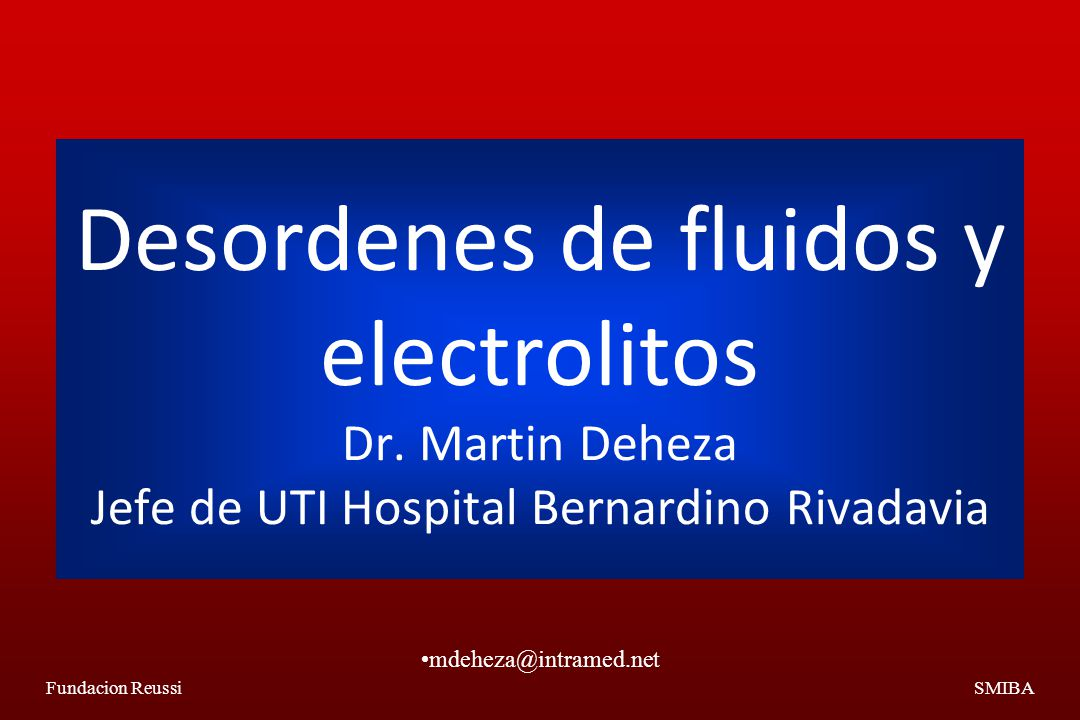 Fundacion ReussiSMIBA Desordenes de fluidos y electrolitos Dr.