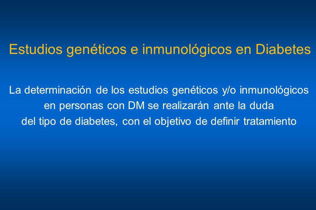 Estudios genéticos e inmunológicos en Diabetes La determinación de los estudios genéticos y/o inmunológicos en personas con DM se realizarán ante la d