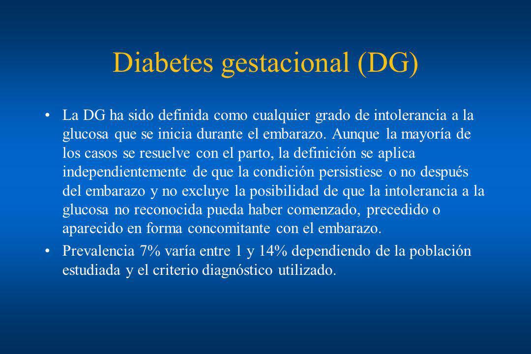 Diabetes gestacional (DG) La DG ha sido definida como cualquier grado de intolerancia a la glucosa que se inicia durante el embarazo. Aunque la mayorí