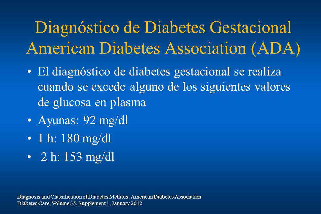 Diagnóstico de Diabetes Gestacional American Diabetes Association (ADA) El diagnóstico de diabetes gestacional se realiza cuando se excede alguno de l