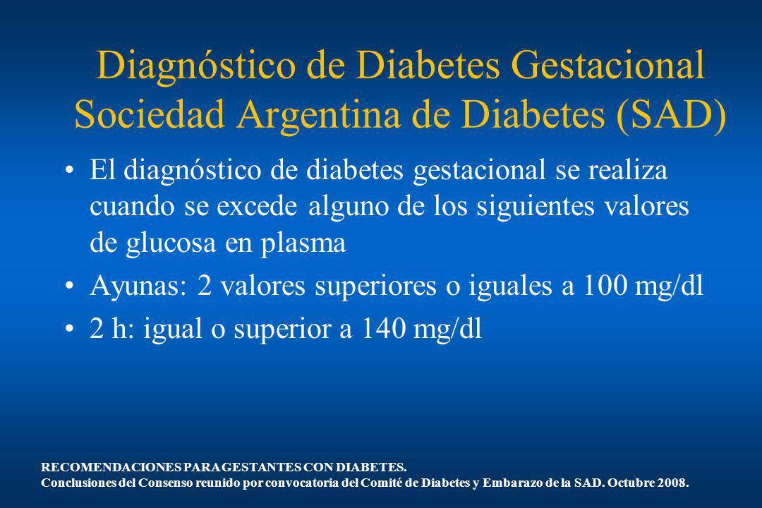 Diagnóstico de Diabetes Gestacional Sociedad Argentina de Diabetes (SAD) El diagnóstico de diabetes gestacional se realiza cuando se excede alguno de