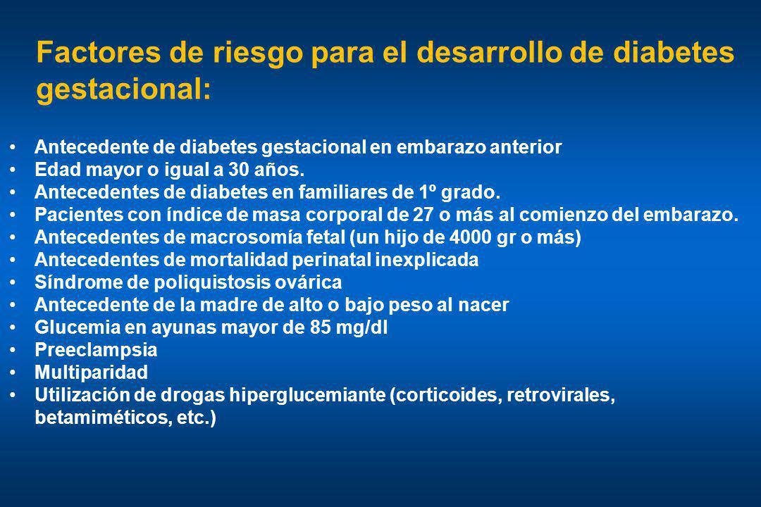 Antecedente de diabetes gestacional en embarazo anterior Edad mayor o igual a 30 años. Antecedentes de diabetes en familiares de 1º grado. Pacientes c