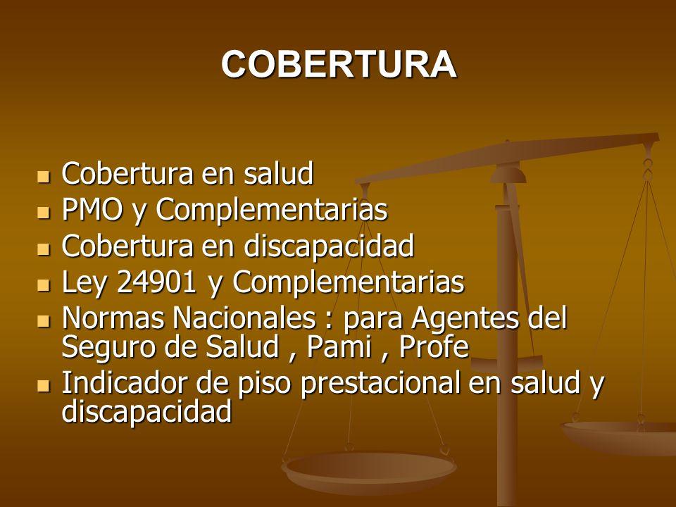 COBERTURA Cobertura en salud Cobertura en salud PMO y Complementarias PMO y Complementarias Cobertura en discapacidad Cobertura en discapacidad Ley 24