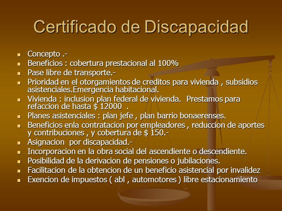 Certificado de Discapacidad Concepto.- Concepto.- Beneficios : cobertura prestacional al 100% Beneficios : cobertura prestacional al 100% Pase libre d