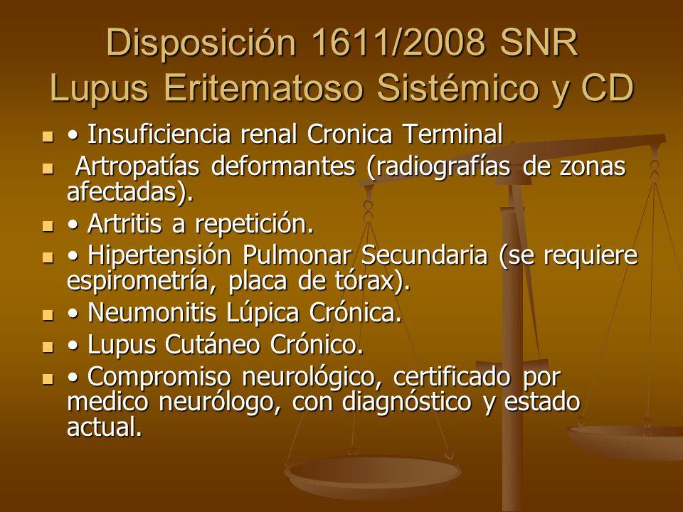 Disposición 1611/2008 SNR Lupus Eritematoso Sistémico y CD Insuficiencia renal Cronica Terminal Insuficiencia renal Cronica Terminal Artropatías defor