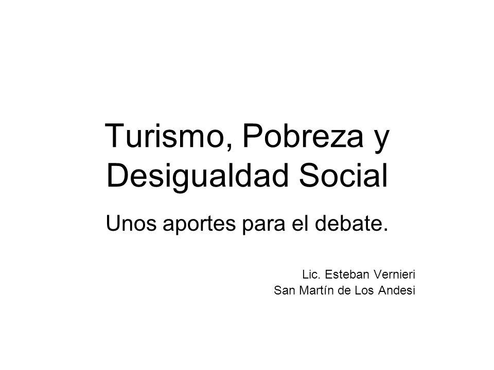 Turismo, Pobreza y Desigualdad Social Unos aportes para el debate. Lic. Esteban Vernieri San Martín de Los Andesi