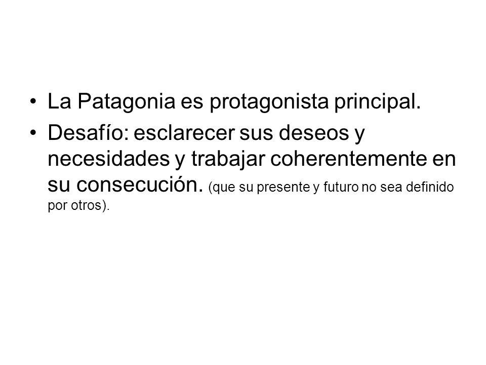 La Patagonia es protagonista principal. Desafío: esclarecer sus deseos y necesidades y trabajar coherentemente en su consecución. (que su presente y f