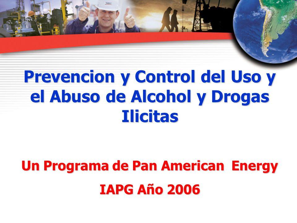 Prevencion y Control del Uso y el Abuso de Alcohol y Drogas Ilicitas Un Programa de Pan American Energy IAPG Año 2006