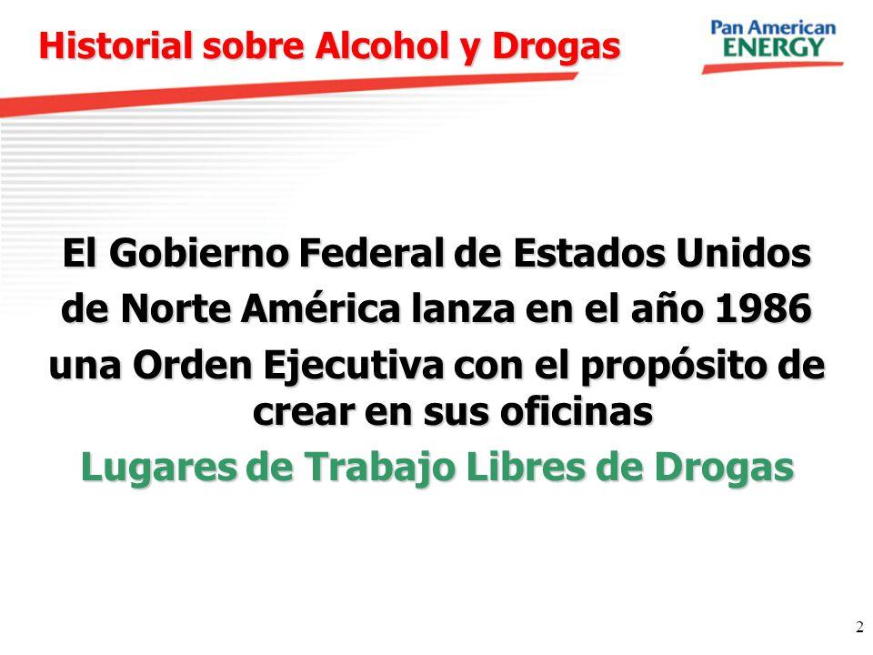2 Historial sobre Alcohol y Drogas El Gobierno Federal de Estados Unidos de Norte América lanza en el año 1986 una Orden Ejecutiva con el propósito de