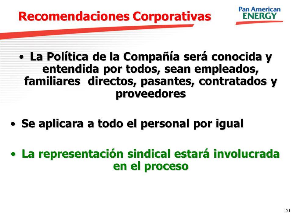20 Recomendaciones Corporativas La Política de la Compañía será conocida y entendida por todos, sean empleados, familiares directos, pasantes, contrat
